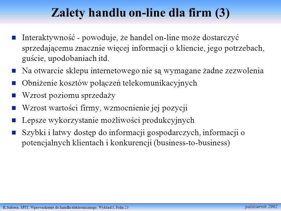 K.Subieta. SPIT, Wprowadzenie do handlu elektronicznego, Wykład 1, Folia 23 październik 2002 Zalety handlu on-line dla firm (3) Interaktywność - powod