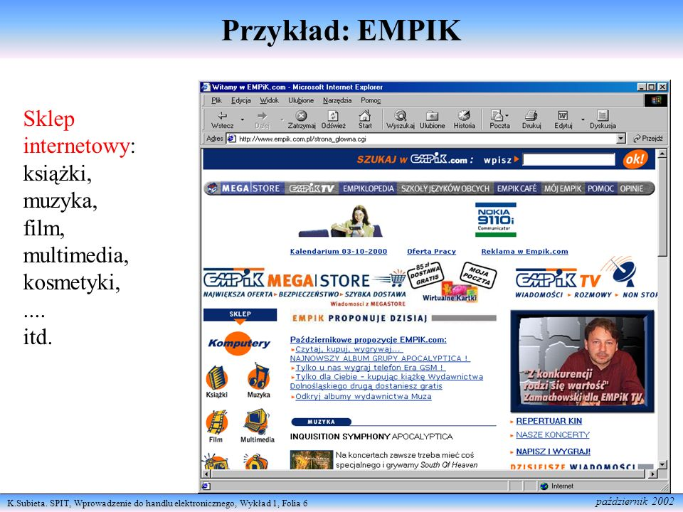 K.Subieta. SPIT, Wprowadzenie do handlu elektronicznego, Wykład 1, Folia 6 październik 2002 Sklep internetowy: książki, muzyka, film, multimedia, kosm