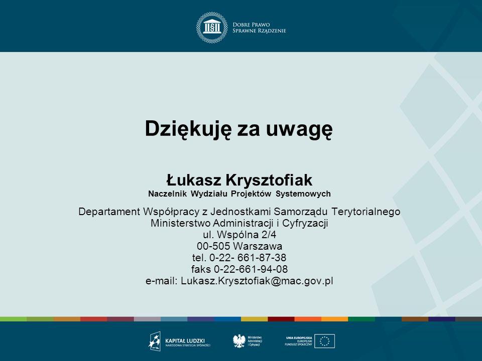 Dziękuję za uwagę Łukasz Krysztofiak Naczelnik Wydziału Projektów Systemowych Departament Współpracy z Jednostkami Samorządu Terytorialnego Ministerst