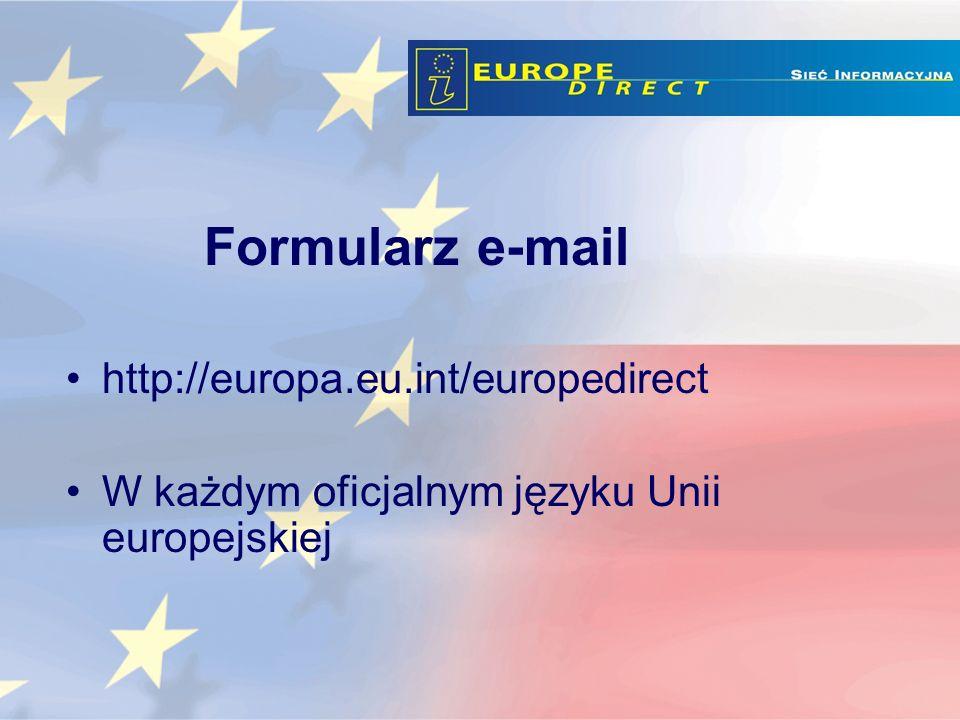 http://europa.eu.int/europedirect W każdym oficjalnym języku Unii europejskiej Formularz e-mail