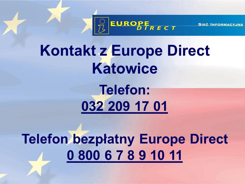 Kontakt z Europe Direct Katowice Telefon: 032 209 17 01 Telefon bezpłatny Europe Direct 0 800 6 7 8 9 10 11