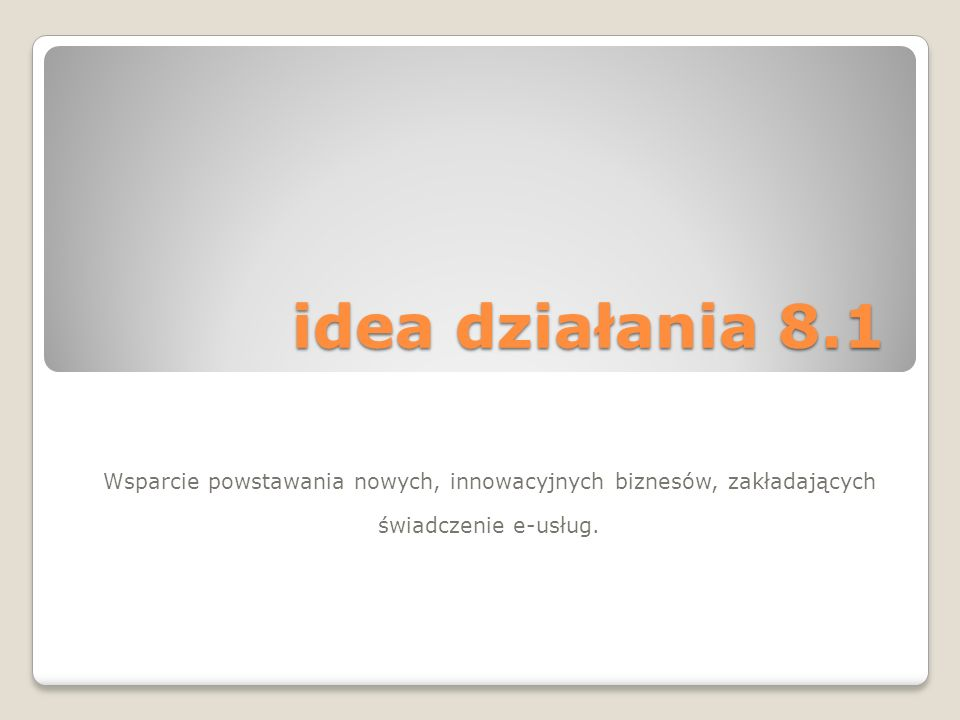 idea działania 8.1 Wsparcie powstawania nowych, innowacyjnych biznesów, zakładających świadczenie e-usług.