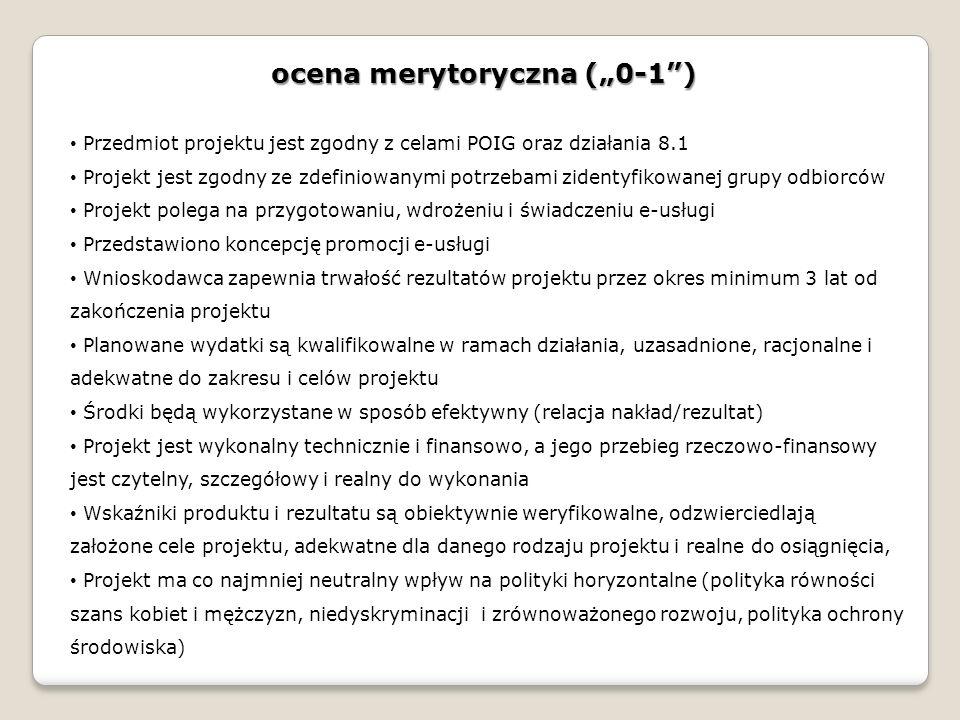 ocena merytoryczna (0-1) Przedmiot projektu jest zgodny z celami POIG oraz działania 8.1 Projekt jest zgodny ze zdefiniowanymi potrzebami zidentyfikow
