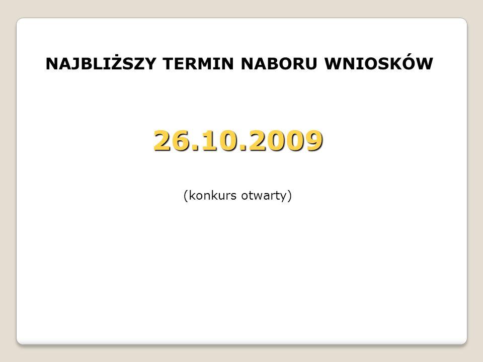 NAJBLIŻSZY TERMIN NABORU WNIOSKÓW 26.10.2009 (konkurs otwarty)