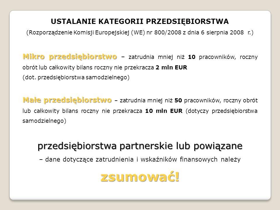 USTALANIE KATEGORII PRZEDSIĘBIORSTWA (Rozporządzenie Komisji Europejskiej (WE) nr 800/2008 z dnia 6 sierpnia 2008 r.) Mikro przedsiębiorstwo Mikro prz