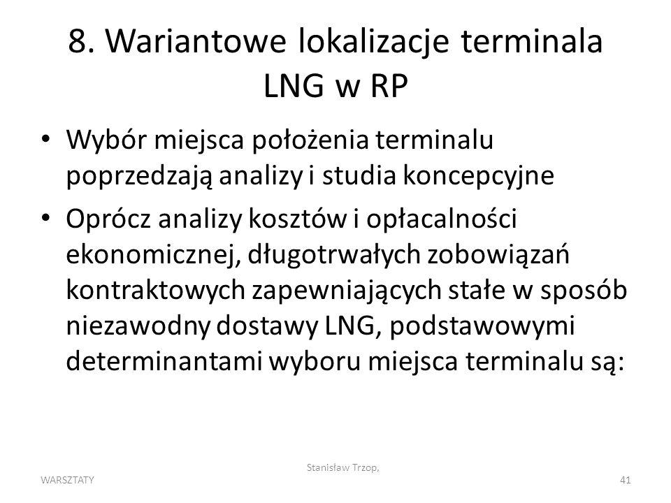 WARSZTATY Stanisław Trzop, 41 8. Wariantowe lokalizacje terminala LNG w RP Wybór miejsca położenia terminalu poprzedzają analizy i studia koncepcyjne