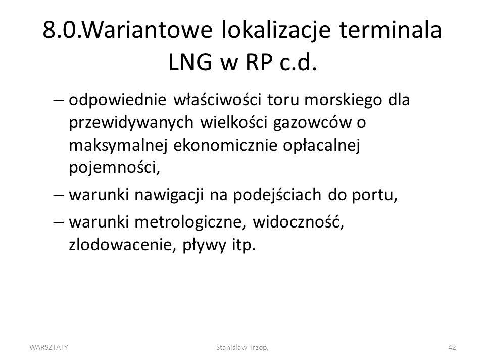 WARSZTATYStanisław Trzop,42 8.0.Wariantowe lokalizacje terminala LNG w RP c.d. – odpowiednie właściwości toru morskiego dla przewidywanych wielkości g