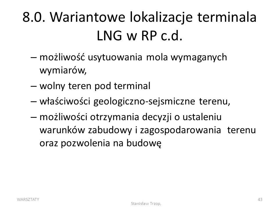 WARSZTATY Stanisław Trzop, 43 8.0. Wariantowe lokalizacje terminala LNG w RP c.d. – możliwość usytuowania mola wymaganych wymiarów, – wolny teren pod