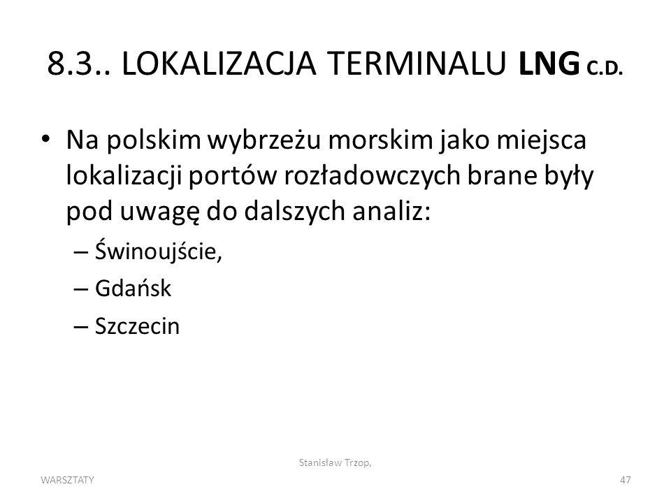 WARSZTATY Stanisław Trzop, 47 8.3.. LOKALIZACJA TERMINALU LNG C.D. Na polskim wybrzeżu morskim jako miejsca lokalizacji portów rozładowczych brane był