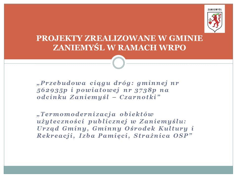 Przebudowa ciągu dróg: gminnej nr 562935p i powiatowej nr 3738p na odcinku Zaniemyśl – Czarnotki Termomodernizacja obiektów użyteczności publicznej w