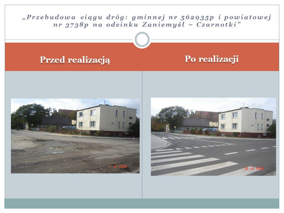 Przed realizacją Po realizacji Przebudowa ciągu dróg: gminnej nr 562935p i powiatowej nr 3738p na odcinku Zaniemyśl – Czarnotki