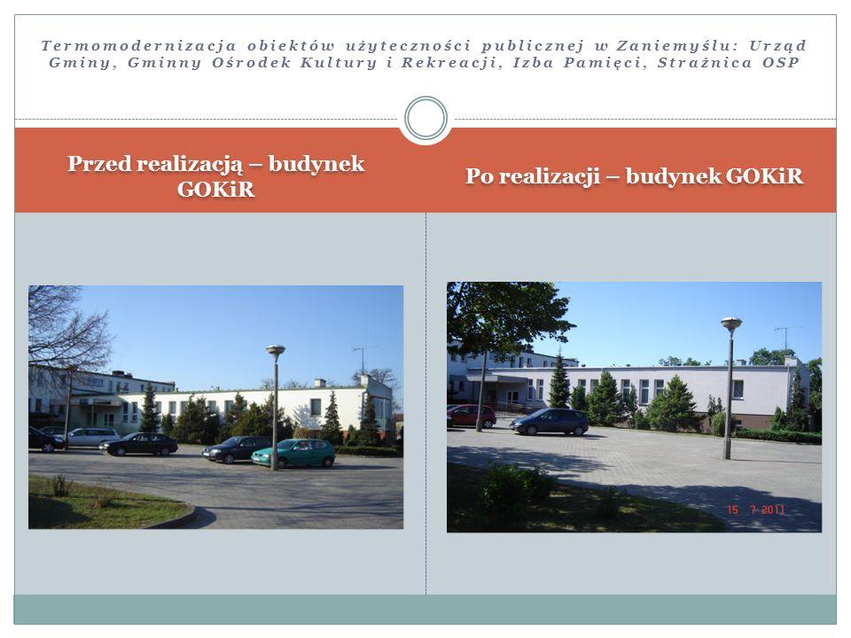 Przed realizacją – budynek GOKiR Po realizacji – budynek GOKiR Termomodernizacja obiektów użyteczności publicznej w Zaniemyślu: Urząd Gminy, Gminny Oś
