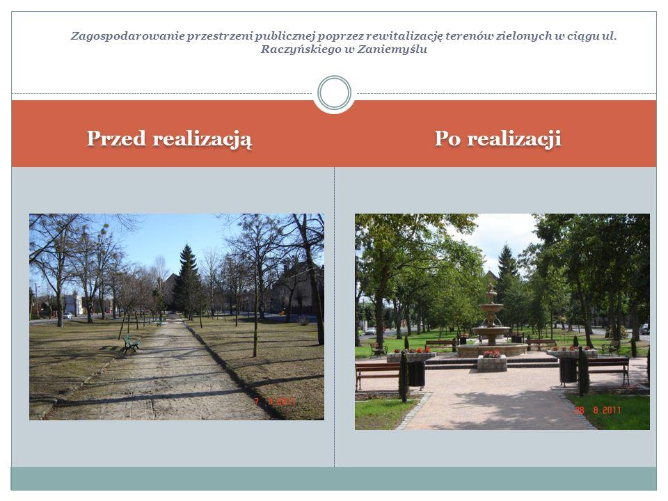 Przed realizacją Po realizacji Zagospodarowanie przestrzeni publicznej poprzez rewitalizację terenów zielonych w ciągu ul. Raczyńskiego w Zaniemyślu