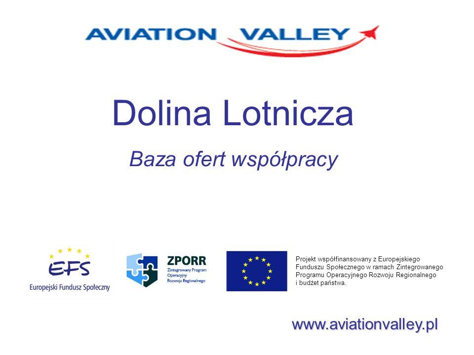 Dolina Lotnicza Baza ofert współpracy www.aviationvalley.pl Projekt współfinansowany z Europejskiego Funduszu Społecznego w ramach Zintegrowanego Prog