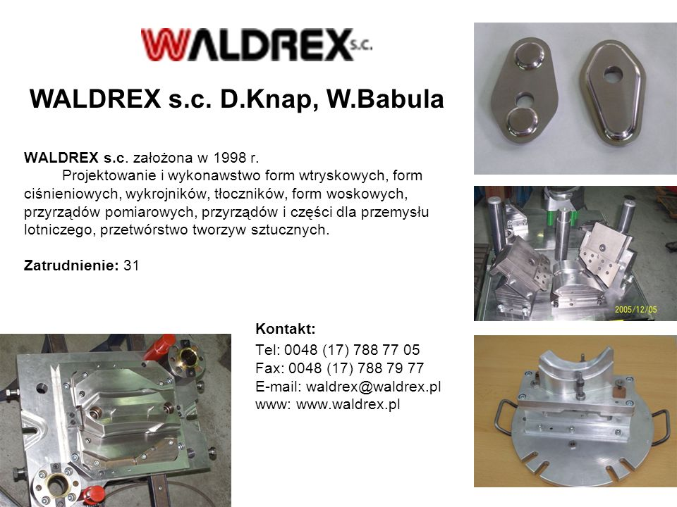 WALDREX s.c. założona w 1998 r. Projektowanie i wykonawstwo form wtryskowych, form ciśnieniowych, wykrojników, tłoczników, form woskowych, przyrządów
