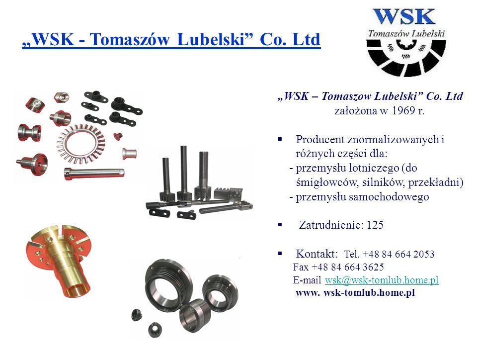 WSK - Tomaszów Lubelski Co. Ltd WSK – Tomaszow Lubelski Co. Ltd założona w 1969 r. Producent znormalizowanych i różnych części dla: - przemysłu lotnic