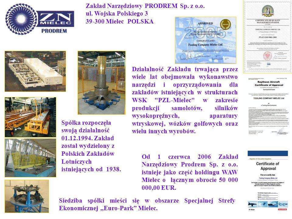 Zakład Narzędziowy PRODREM Sp. z o.o. ul. Wojska Polskiego 3 39-300 Mielec POLSKA Spółka rozpoczęła swoją działalność 01.12.1994. Zakład został wydzie