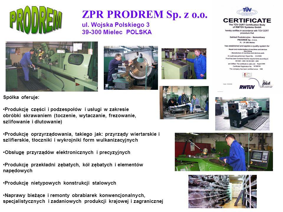 ZPR PRODREM Sp. z o.o. ul. Wojska Polskiego 3 39-300 Mielec POLSKA Spółka oferuje: Produkcję części i podzespołów i usługi w zakresie obróbki skrawani