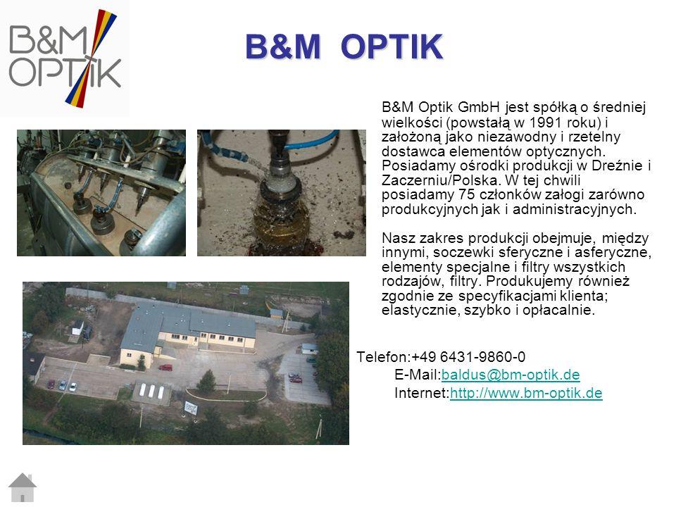 B&M Optik GmbH jest spółką o średniej wielkości (powstałą w 1991 roku) i założoną jako niezawodny i rzetelny dostawca elementów optycznych. Posiadamy