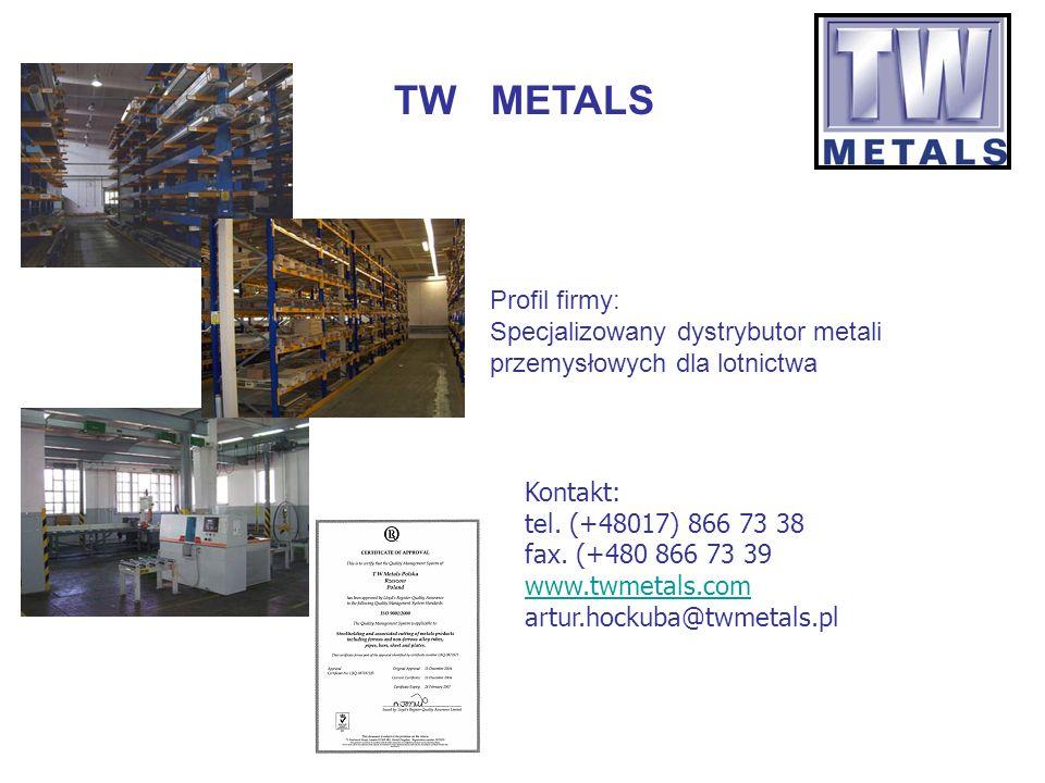Kontakt: tel. (+48017) 866 73 38 fax. (+480 866 73 39 www.twmetals.com artur.hockuba@twmetals.pl www.twmetals.com Profil firmy: Specjalizowany dystryb
