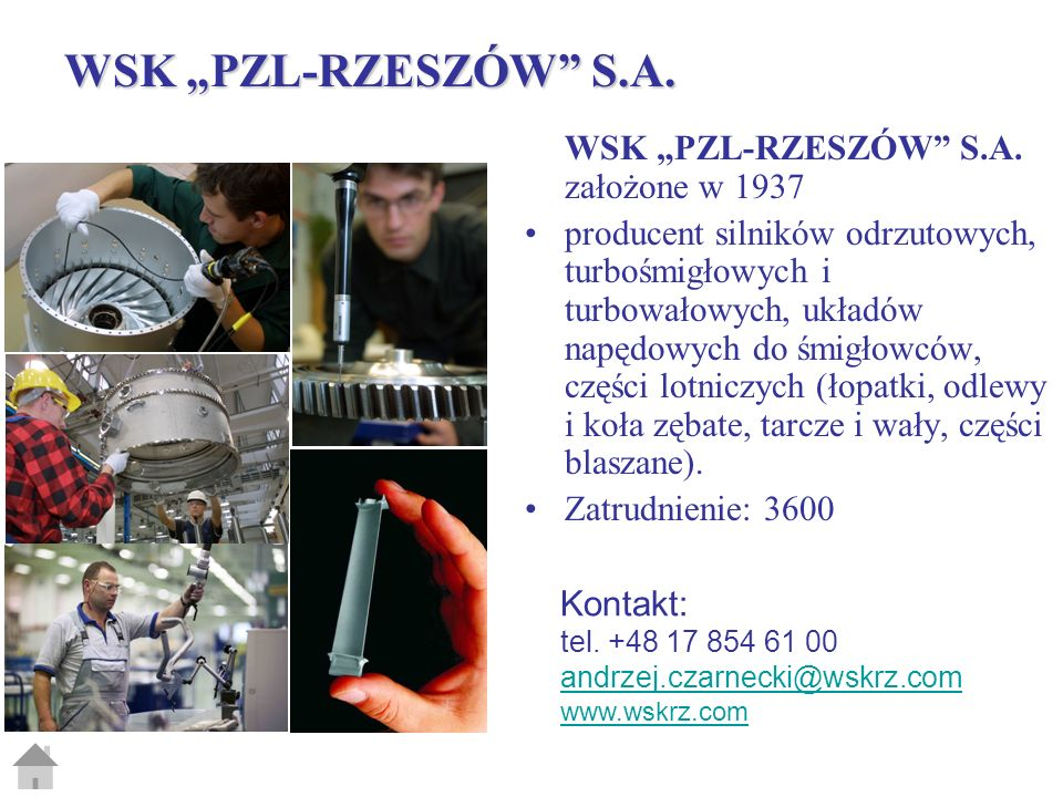 WSK PZL-RZESZÓW S.A. założone w 1937 producent silników odrzutowych, turbośmigłowych i turbowałowych, układów napędowych do śmigłowców, części lotnicz