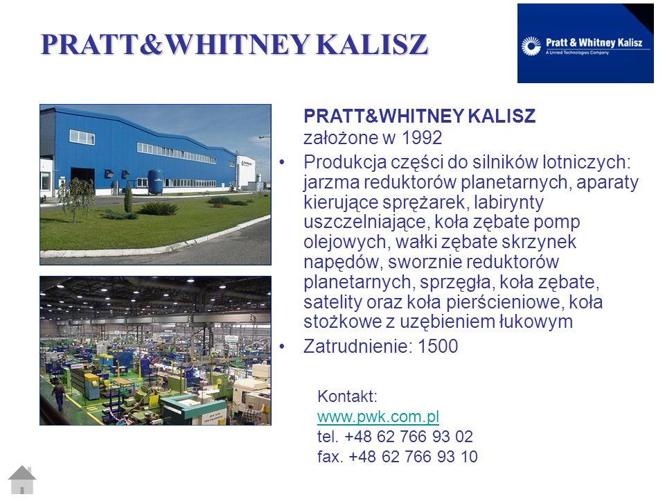PRATT&WHITNEY KALISZ PRATT&WHITNEY KALISZ założone w 1992 Produkcja części do silników lotniczych: jarzma reduktorów planetarnych, aparaty kierujące s