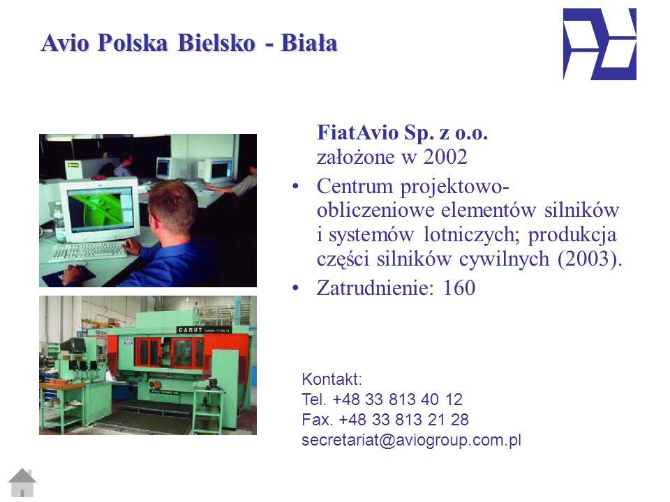 Avio Polska Bielsko - Biała FiatAvio Sp. z o.o. założone w 2002 Centrum projektowo- obliczeniowe elementów silników i systemów lotniczych; produkcja c