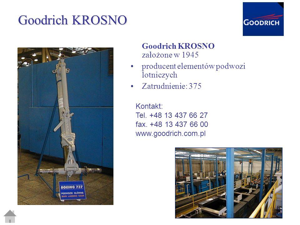 Goodrich KROSNO Goodrich KROSNO założone w 1945 producent elementów podwozi lotniczych Zatrudnienie: 375 Kontakt: Tel. +48 13 437 66 27 fax. +48 13 43