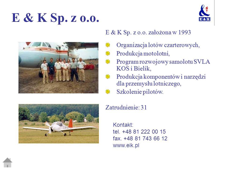 E & K Sp. z o.o. E & K Sp. z o.o. założona w 1993 Organizacja lotów czarterowych, Produkcja motolotni, Program rozwojowy samolotu SVLA KOS i Bielik, P