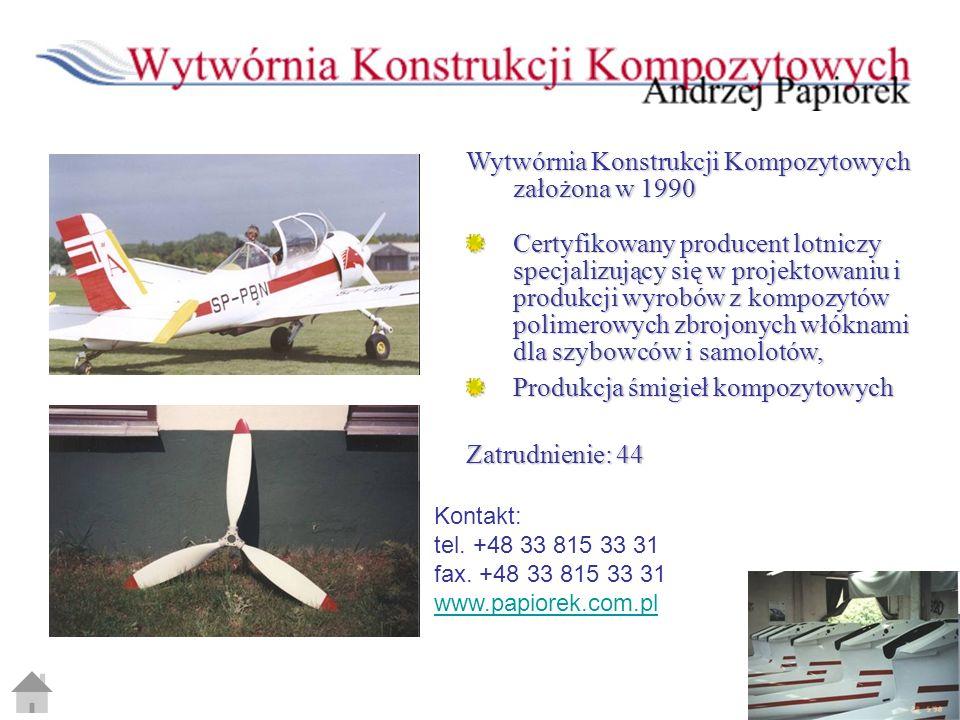 Wytwórnia Konstrukcji Kompozytowych założona w 1990 Certyfikowany producent lotniczy specjalizujący się w projektowaniu i produkcji wyrobów z kompozyt