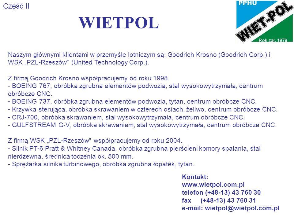 WIETPOL Część II Naszym głównymi klientami w przemyśle lotniczym są: Goodrich Krosno (Goodrich Corp.) i WSK PZL-Rzeszów (United Technology Corp.). Z f