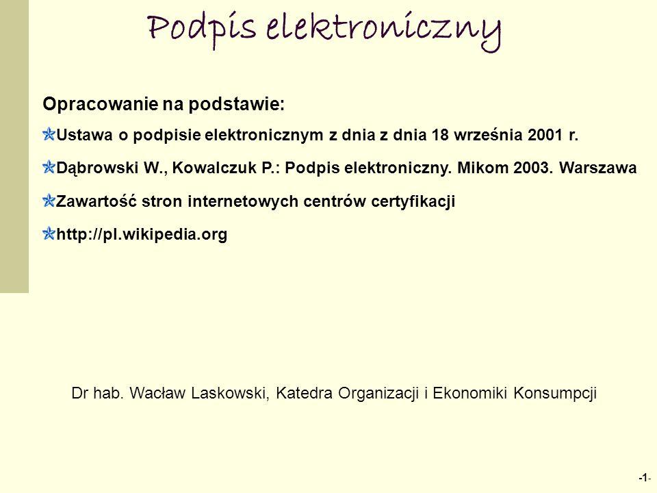 -1 - Podpis elektroniczny Opracowanie na podstawie: Ustawa o podpisie elektronicznym z dnia z dnia 18 września 2001 r. Dąbrowski W., Kowalczuk P.: Pod