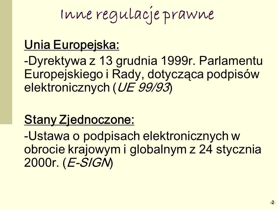 Inne regulacje prawne -2 - Unia Europejska: -Dyrektywa z 13 grudnia 1999r. Parlamentu Europejskiego i Rady, dotycząca podpisów elektronicznych (UE 99/