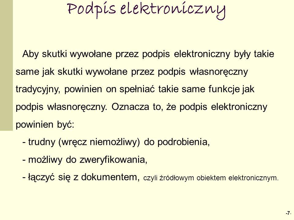 -7 - Podpis elektroniczny Aby skutki wywołane przez podpis elektroniczny były takie same jak skutki wywołane przez podpis własnoręczny tradycyjny, pow