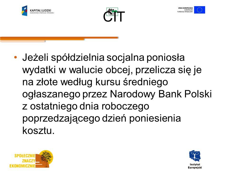 CIT Jeżeli spółdzielnia socjalna poniosła wydatki w walucie obcej, przelicza się je na złote według kursu średniego ogłaszanego przez Narodowy Bank Polski z ostatniego dnia roboczego poprzedzającego dzień poniesienia kosztu.