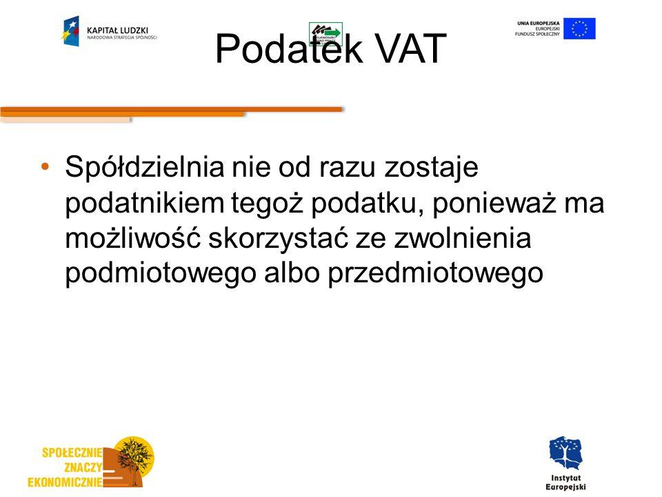 Podatek VAT Spółdzielnia nie od razu zostaje podatnikiem tegoż podatku, ponieważ ma możliwość skorzystać ze zwolnienia podmiotowego albo przedmiotowego