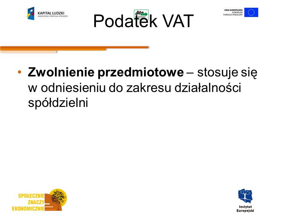 Podatek VAT Zwolnienie przedmiotowe – stosuje się w odniesieniu do zakresu działalności spółdzielni