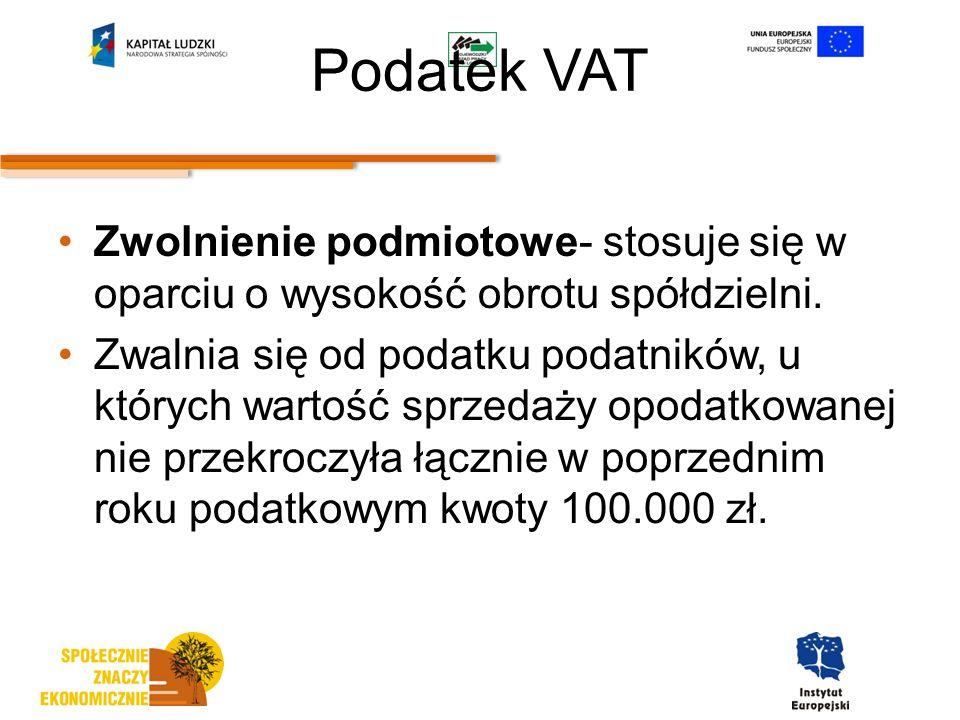 Podatek VAT Zwolnienie podmiotowe- stosuje się w oparciu o wysokość obrotu spółdzielni.