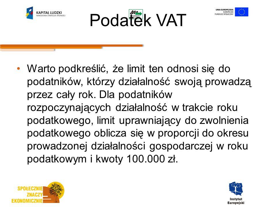 Podatek VAT Warto podkreślić, że limit ten odnosi się do podatników, którzy działalność swoją prowadzą przez cały rok.