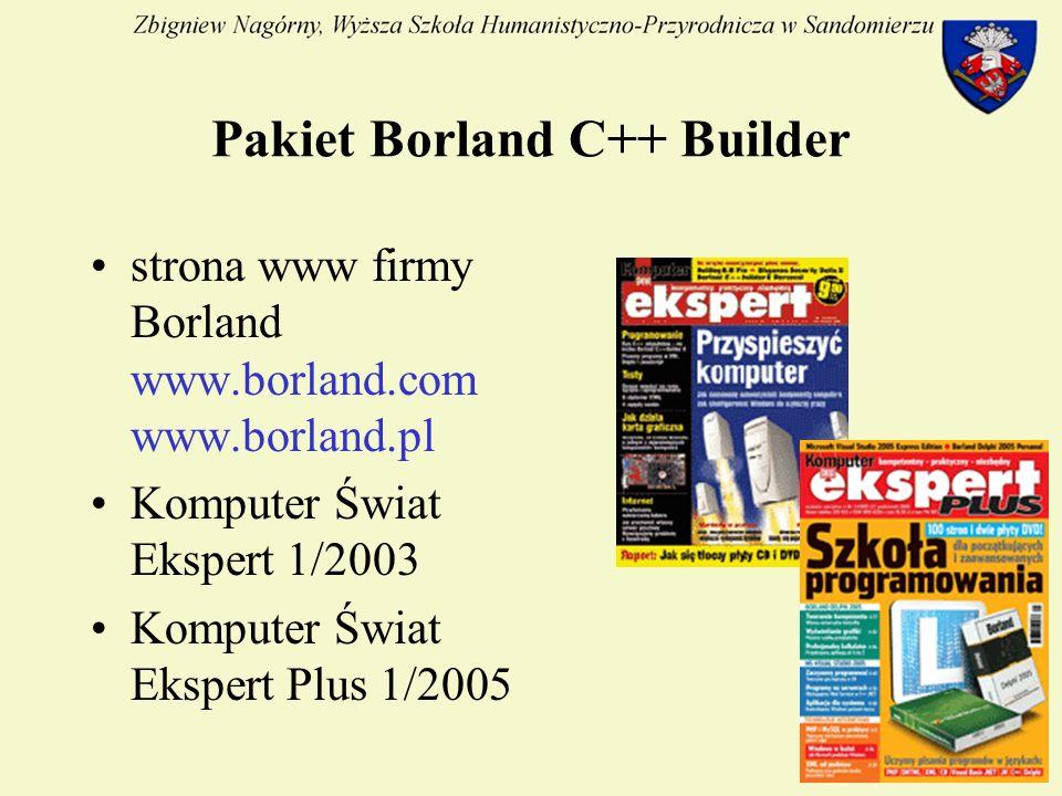 3 Pakiet Borland C++ Builder strona www firmy Borland www.borland.com www.borland.pl Komputer Świat Ekspert 1/2003 Komputer Świat Ekspert Plus 1/2005