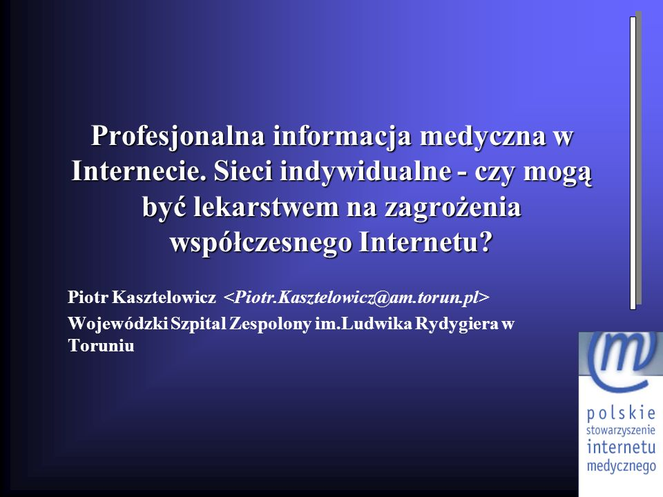 Profesjonalna informacja medyczna w Internecie. Sieci indywidualne - czy mogą być lekarstwem na zagrożenia współczesnego Internetu? Piotr Kasztelowicz