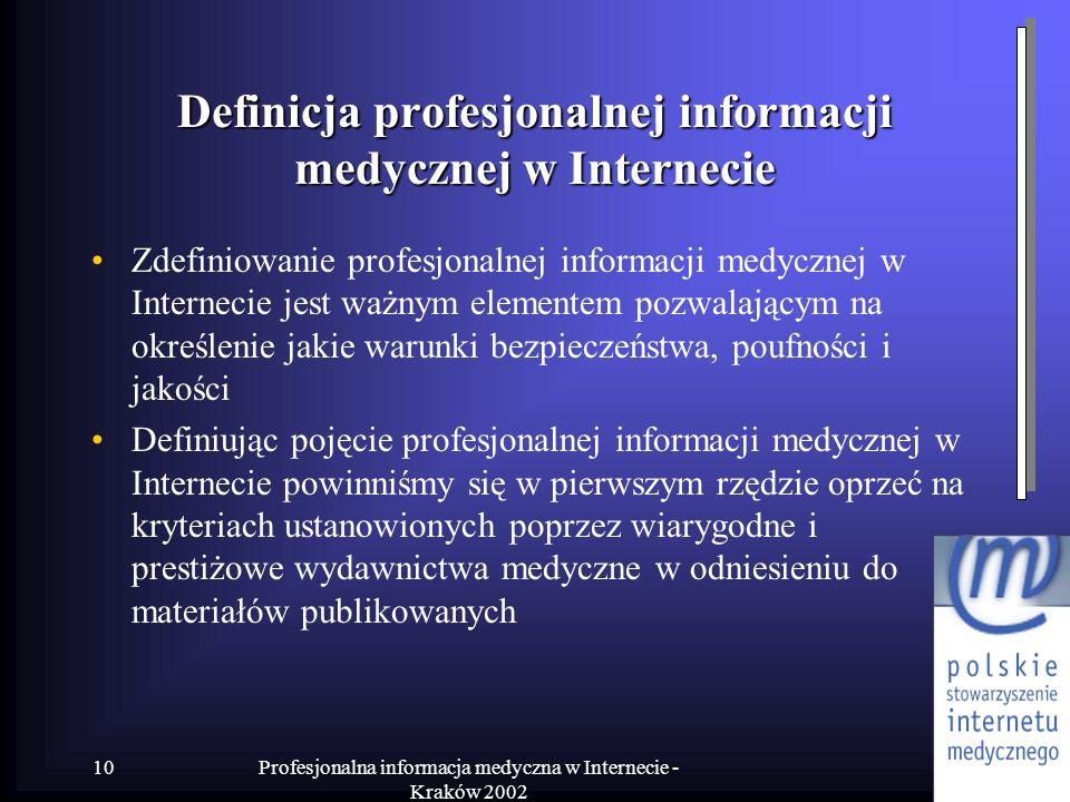 Profesjonalna informacja medyczna w Internecie - Kraków 2002 10 Definicja profesjonalnej informacji medycznej w Internecie Zdefiniowanie profesjonalne