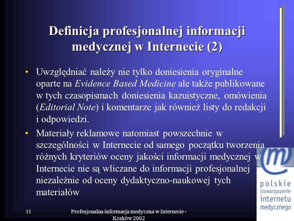 Profesjonalna informacja medyczna w Internecie - Kraków 2002 11 Definicja profesjonalnej informacji medycznej w Internecie (2) Uwzględniać należy nie