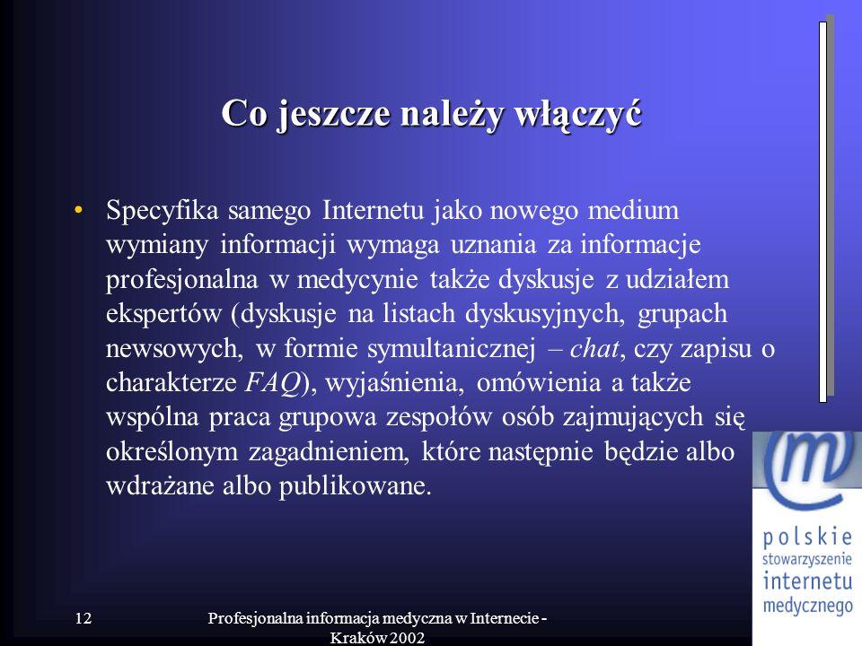 Profesjonalna informacja medyczna w Internecie - Kraków 2002 12 Co jeszcze należy włączyć Specyfika samego Internetu jako nowego medium wymiany inform