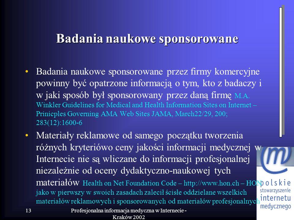 Profesjonalna informacja medyczna w Internecie - Kraków 2002 13 Badania naukowe sponsorowane Badania naukowe sponsorowane przez firmy komercyjne powin