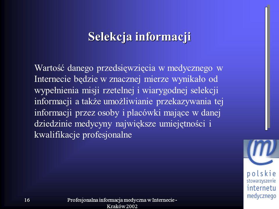 Profesjonalna informacja medyczna w Internecie - Kraków 2002 16 Selekcja informacji Wartość danego przedsięwzięcia w medycznego w Internecie będzie w