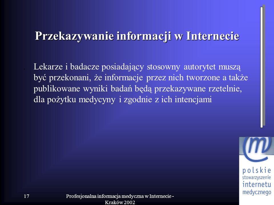 Profesjonalna informacja medyczna w Internecie - Kraków 2002 17 Przekazywanie informacji w Internecie. Lekarze i badacze posiadający stosowny autoryte