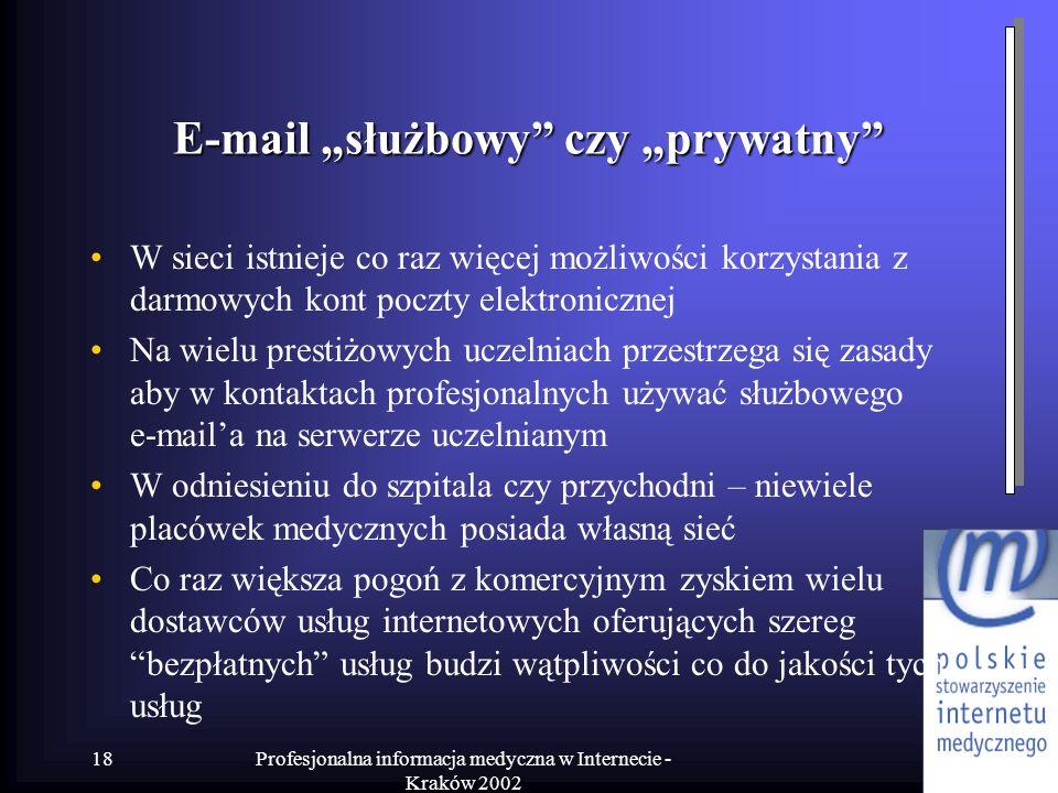 Profesjonalna informacja medyczna w Internecie - Kraków 2002 18 E-mail służbowy czy prywatny W sieci istnieje co raz więcej możliwości korzystania z d