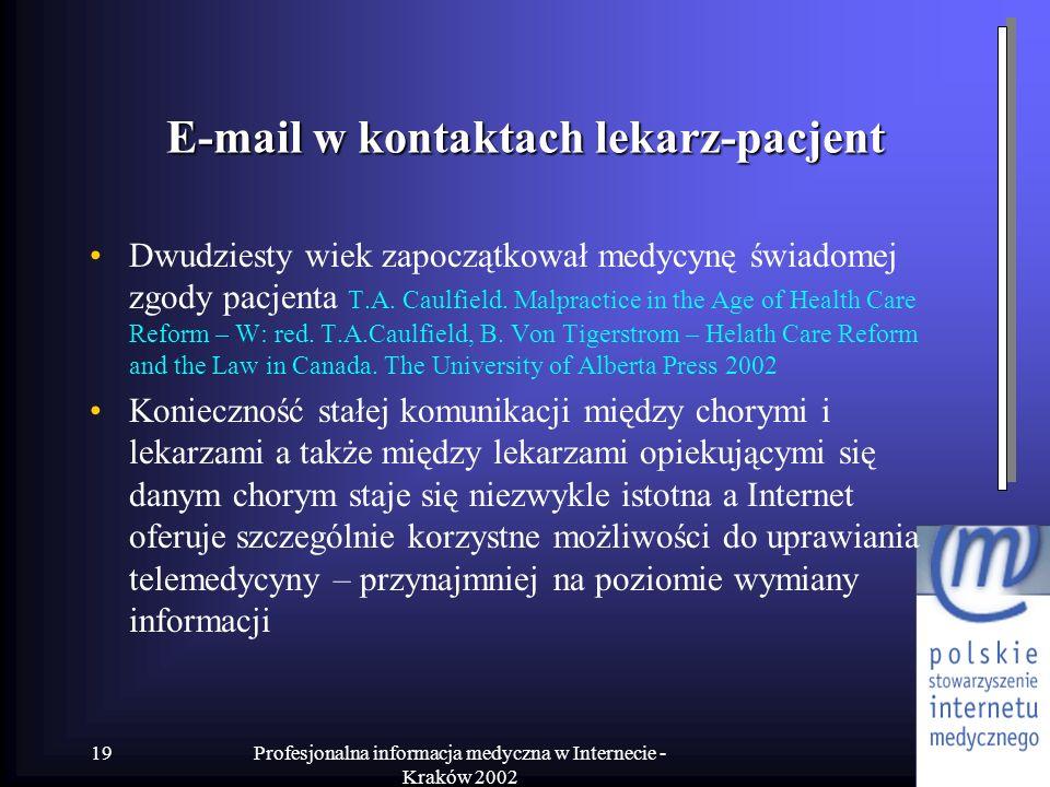 Profesjonalna informacja medyczna w Internecie - Kraków 2002 19 E-mail w kontaktach lekarz-pacjent Dwudziesty wiek zapoczątkował medycynę świadomej zg