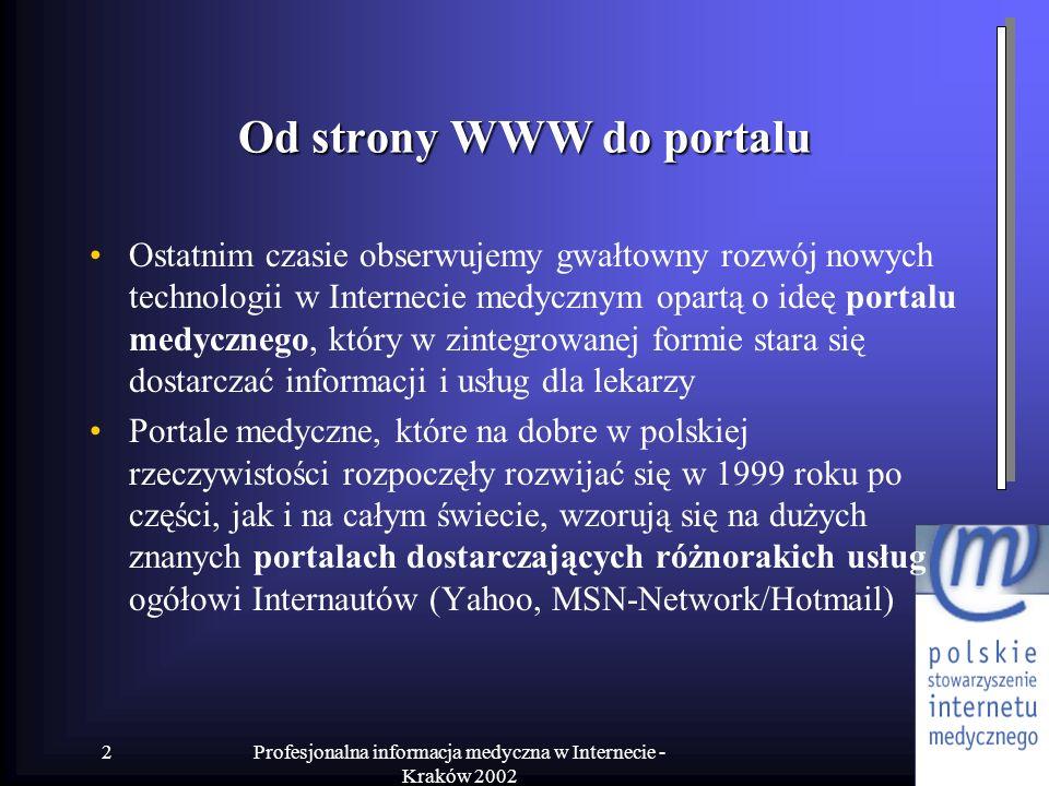 Profesjonalna informacja medyczna w Internecie - Kraków 2002 2 Od strony WWW do portalu Ostatnim czasie obserwujemy gwałtowny rozwój nowych technologi